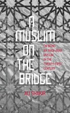 A Muslim on the Bridge: On being an Iraqi-Arab Muslim in the Twenty-First Century