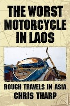 The Worst Motorcycle in Laos: Rough Travels in Asia
